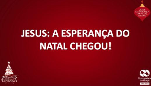 Slides do Culto - Jesus -  esperança do Natal chegou!
